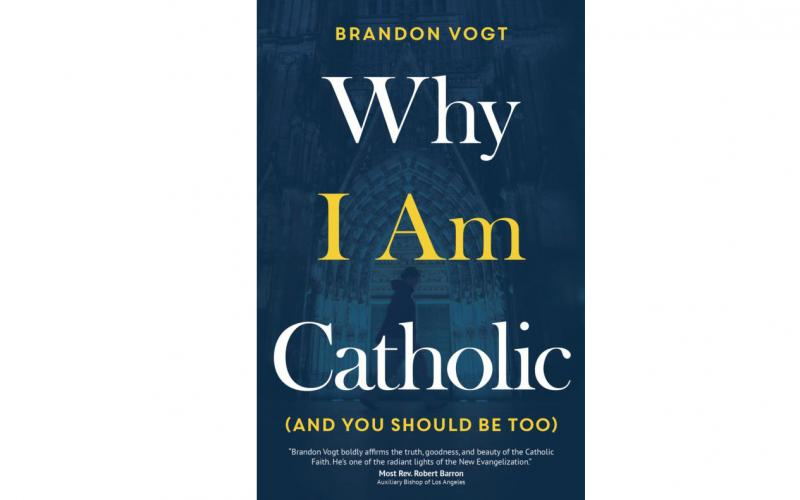 "This is the cover of ""Why I am Catholic (and You Should Be Too)"" by Brandon Vogt. The book is reviewed by Mitch Finley."