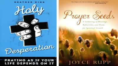 """These are the covers of """"Holy Desperation: Praying as if Your Life Depends on it"""" by Heather King and """"Prayer Seeds: A Gathering of Blessings, Reflections and Poems for Spiritual Growth"""" by Joyce Rupp. The books are reviewed by Rachelle Linner."""