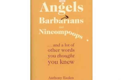 """This is the cover of """"Angels, Barbarians and Nincompoops: ... and a Lot of Other Words You Thought You Knew"""" by Anthony Esolen. The book is reviewed by Patrick T. Brown. (Photo by CNS)"""