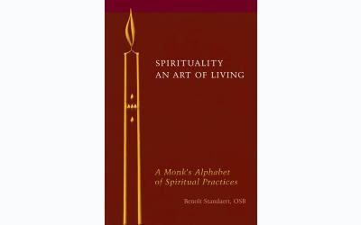 <p>This is the cover of <em>Spirituality — An Art of Living: A Monk's Alphabet of Spiritual Practices</em> by Benoit Standaert, OSB. (CNS photo)  </p>