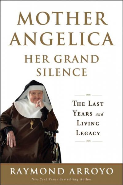 """This is the cover of """"Mother Angelica: Her Grand Silence: The Last Years and Living Legacy"""" by Raymond Arroyo. The book is reviewed by Mitch Finley."""