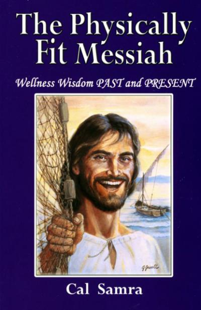 """This is the cover of """"The Physically Fit Messiah: Wellness Wisdom Past and Present"""" by Cal Samra. The book is reviewed by David Gibson."""